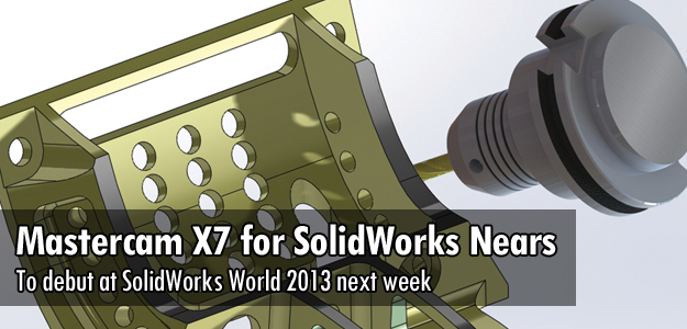 Mastercam X7 for SolidWorks to Debut at SWW 2013